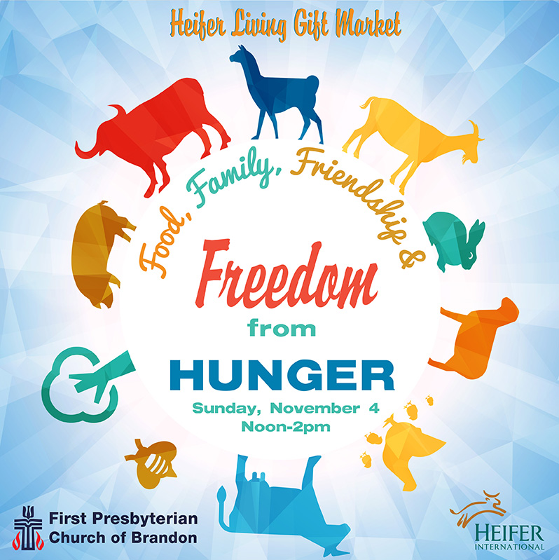 First Presbyterian Church of Brandon Heifer Living Gift Market November 4, 2018 Food, Family, Friendship & Freedom from Hunger. Family Friendly Event that educates and benefits Heifer International. Hosted at First Presbyterian Church of Brandon Florida